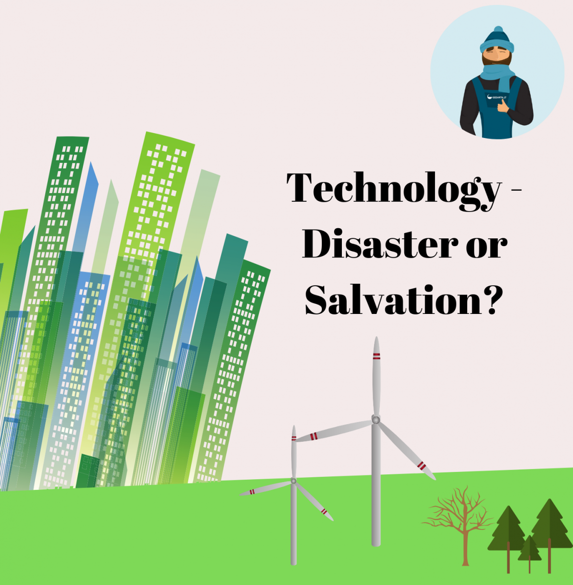 Technology - Disaster or Salvation?