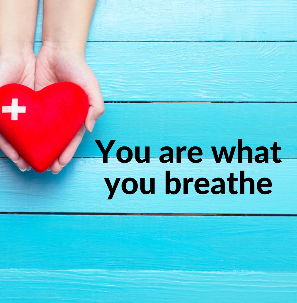 You are what you breathe.